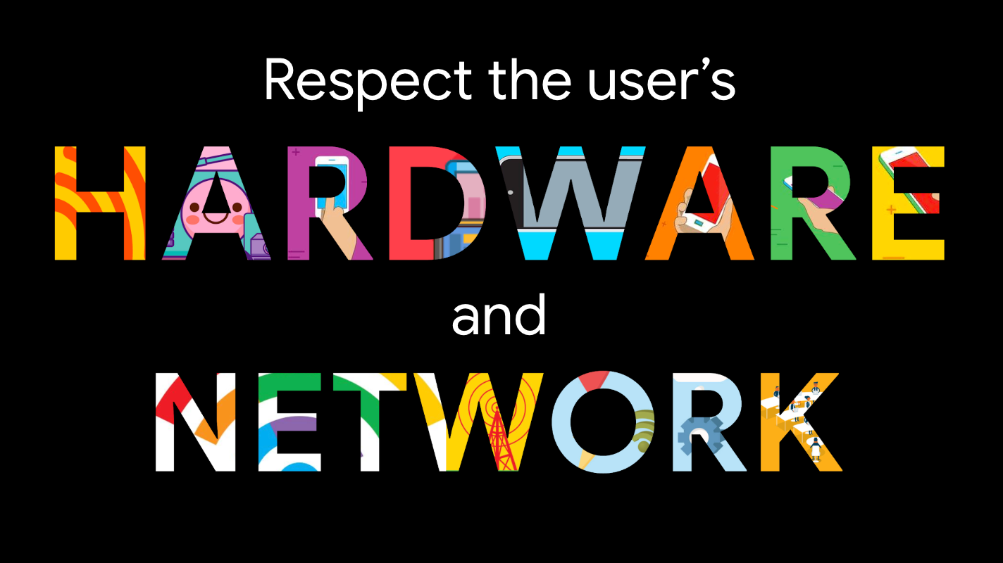 respect the users hardware and network